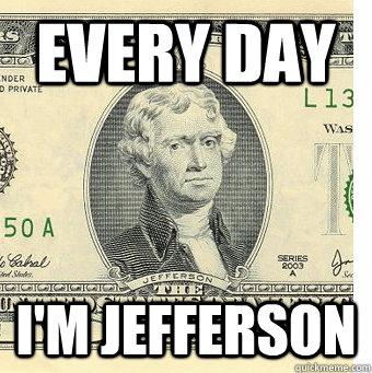 EVERY DAY I'm jefferson
