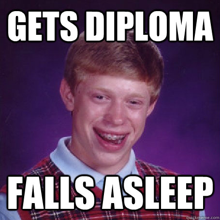 gets diploma falls asleep - gets diploma falls asleep  BadLuck Brian