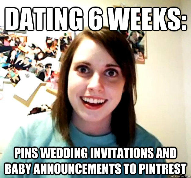 Dating 6 Weeks: Pins wedding invitations and baby announcements to Pintrest - Dating 6 Weeks: Pins wedding invitations and baby announcements to Pintrest  Overly Attached Girlfriend