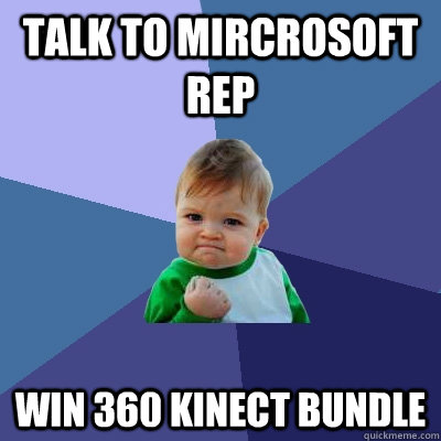 Talk to Mircrosoft Rep Win 360 kinect bundle  Success Kid