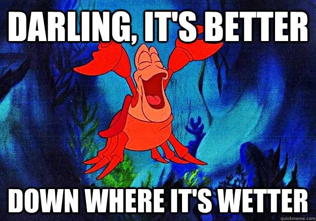 Darling, it's better Down where it's wetter  Sebastian on girls
