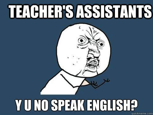Teacher's Assistants y u no speak english? - Teacher's Assistants y u no speak english?  Y U No