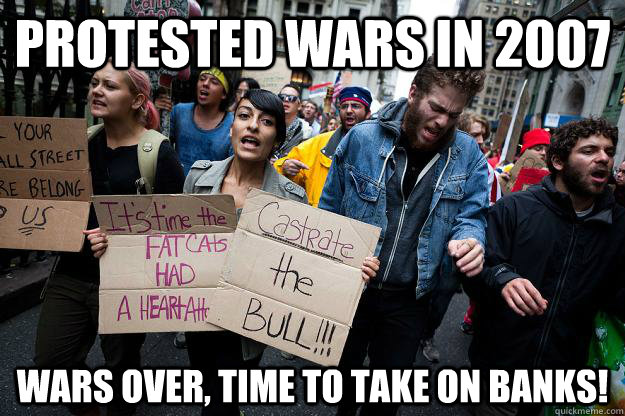 Protested wars in 2007 Wars over, time to take on banks!