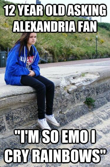"12 year old Asking Alexandria fan ""I'm so emo I cry ..."