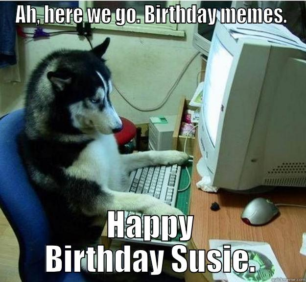 Huskies are so smart. - AH, HERE WE GO. BIRTHDAY MEMES. HAPPY BIRTHDAY SUSIE. Disapproving Dog
