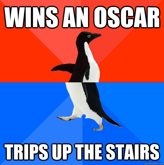 Wins an oscar Trips up the stairs - Wins an oscar Trips up the stairs  Socially Awesome Awkward Penguin