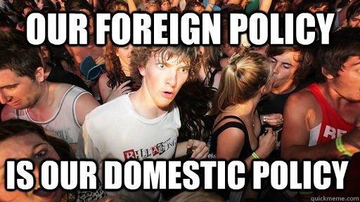 Our foreign policy is our domestic policy - Our foreign policy is our domestic policy  Sudden Clarity Clarence