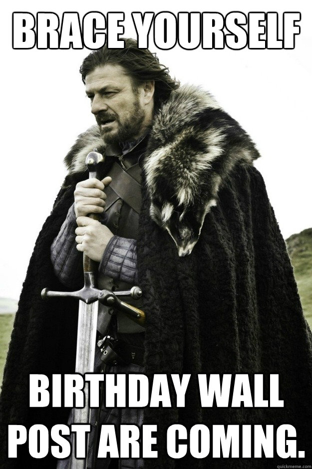 Brace yourself Birthday wall post are coming.  facebook birthday