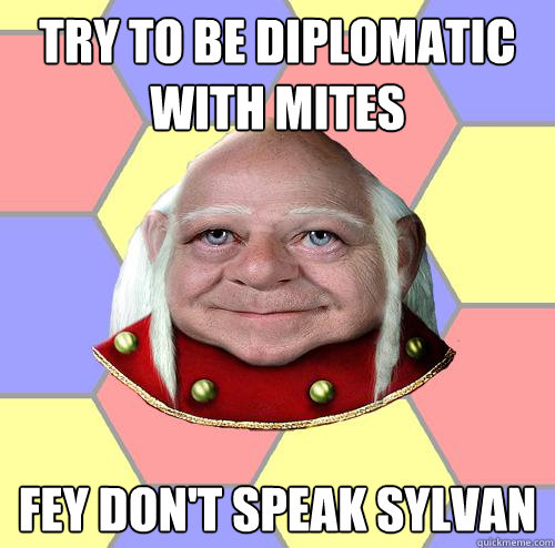 Try to be diplomatic with mites fey don't speak sylvan