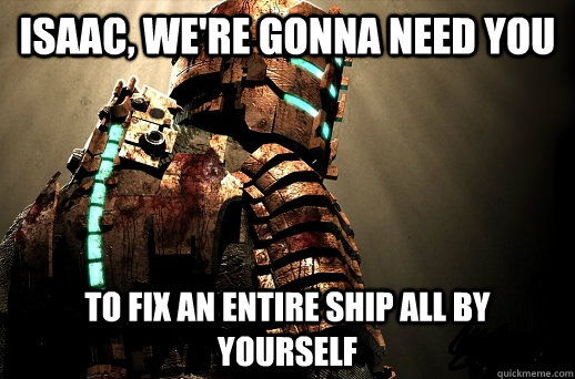 Isaac, We're gonna need you To fix an entire ship all by yourself - Isaac, We're gonna need you To fix an entire ship all by yourself  Misc