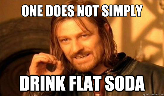 One Does Not Simply Drink flat soda - One Does Not Simply Drink flat soda  Boromir