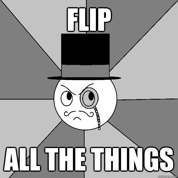 FLIP ALL THE THINGS  Angry Gentleman