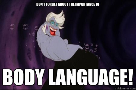 dc321dda17875c5db4930d106cc34a5059d19cd90cc343c7e4de47f88a33ee0b body language! don't forget about the importance of sexy ursula,Body Language Funny Memes