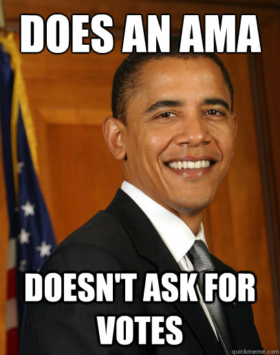 Does an ama Doesn't ask for votes - Does an ama Doesn't ask for votes  Good guy Obama