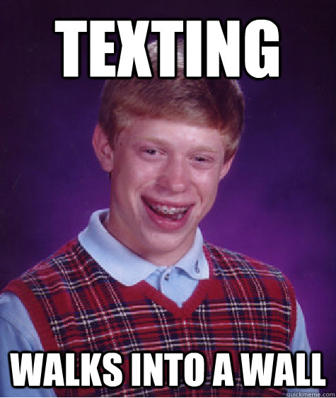 texting walks into a wall - texting walks into a wall  Bad Luck Brian