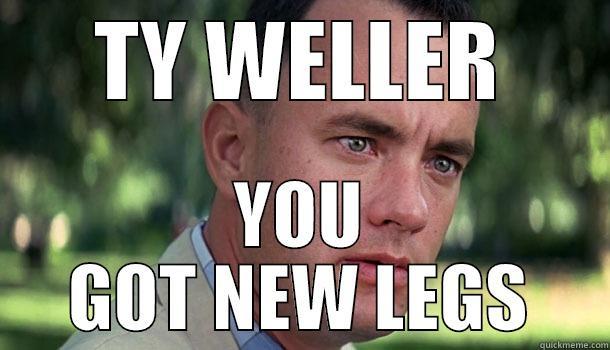 TY WELLER YOU GOT NEW LEGS Offensive Forrest Gump