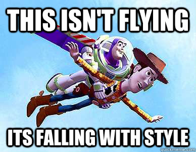 This isn't flying its falling with style - This isn't flying its falling with style  Falling With Style