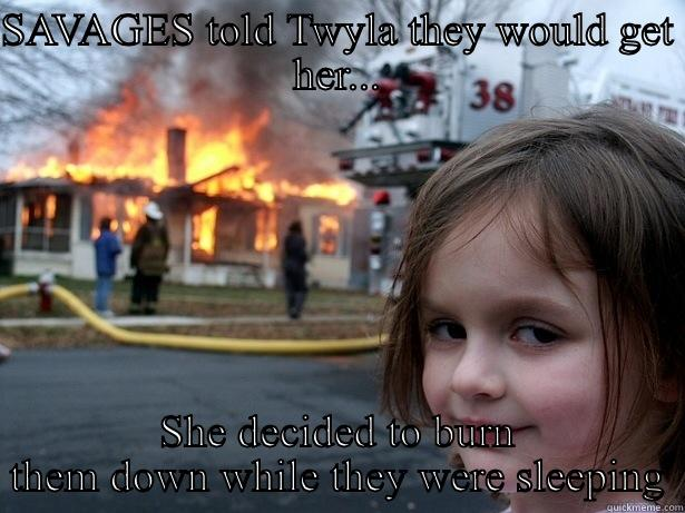 SAVAGES TOLD TWYLA THEY WOULD GET HER... SHE DECIDED TO BURN THEM DOWN WHILE THEY WERE SLEEPING Disaster Girl