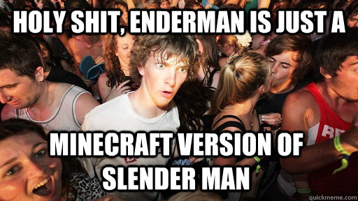 holy shit, Enderman is just a Minecraft version of slender man  - holy shit, Enderman is just a Minecraft version of slender man   Sudden Clarity Clarence