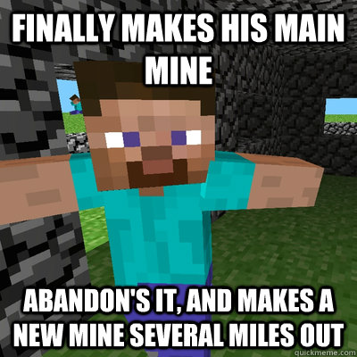 finally makes his main mine abandon's it, and makes a new mine several miles out