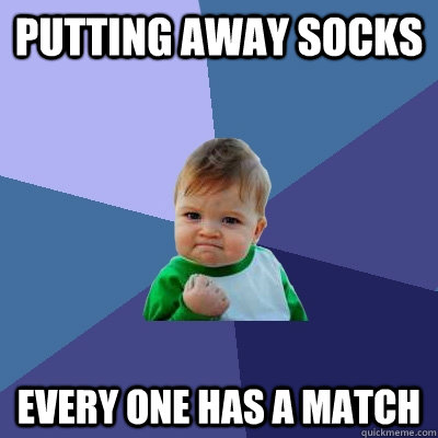 putting away socks every one has a match  Success Kid