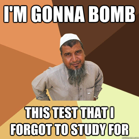 i'm gonna bomb this test that i forgot to study for  Ordinary Muslim Man