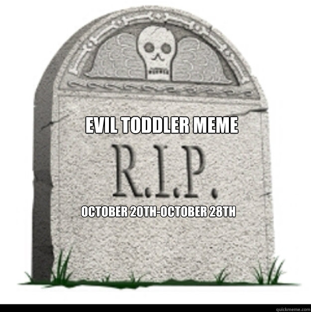 Evil toddler meme October 20th-october 28th -  Evil toddler meme October 20th-october 28th  gravestone