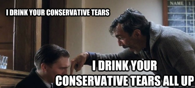 i drink your conservative tears i drink your conservative tears all up - i drink your conservative tears i drink your conservative tears all up  I Drink Your Milkshake
