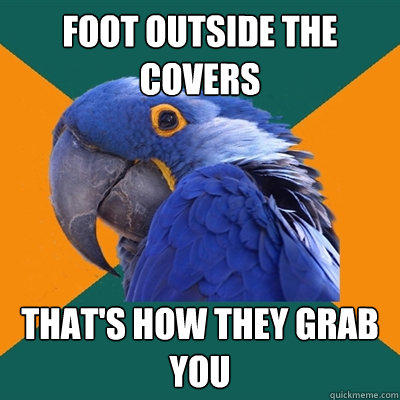 foot outside the covers that's how they grab you - foot outside the covers that's how they grab you  Paranoid Parrot