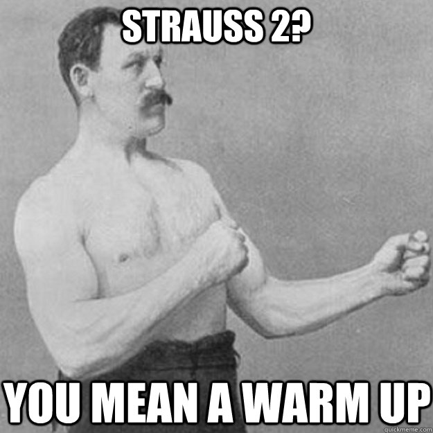 Strauss 2? you mean a warm up - Strauss 2? you mean a warm up  overly manly man