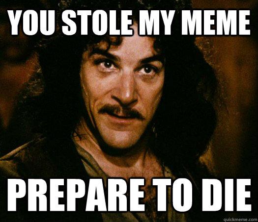 you stole my meme prepare to die