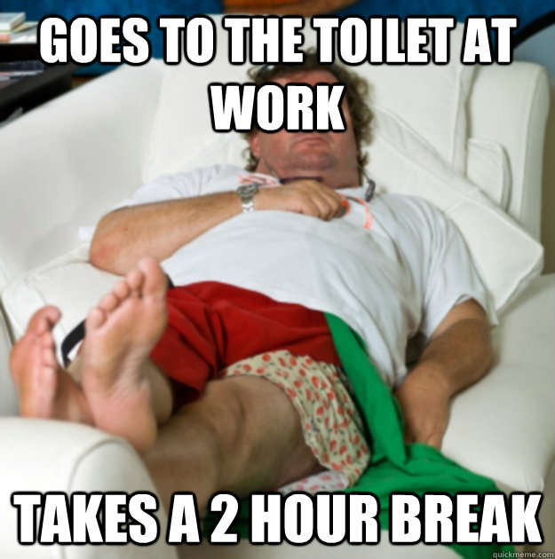 Goes to the toilet at work Takes a 2 hour break