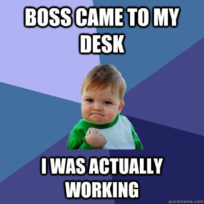 Boss came to my desk i was actually working - Boss came to my desk i was actually working  Success Kid