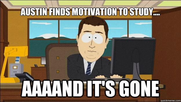 Austin finds motivation to study....