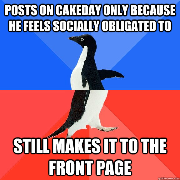 Posts on cakeday only because he feels socially obligated to Still makes it to the front page - Posts on cakeday only because he feels socially obligated to Still makes it to the front page  Socially Awkward Awesome Penguin