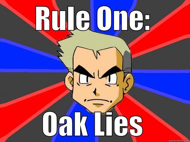 RULE ONE: OAK LIES Professor Oak
