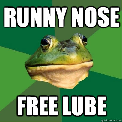 runny nose free lube - runny nose free lube  Foul Bachelor Frog