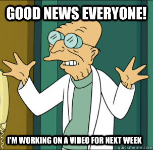 good news everyone! I'm working on a video for next week - good news everyone! I'm working on a video for next week  Good news everyone!