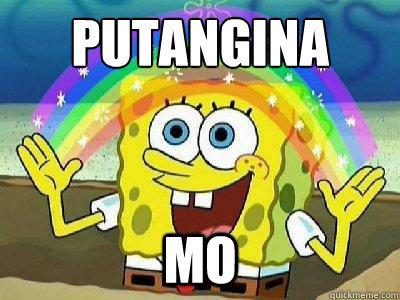 Putangina Mo  rainbow spongebob