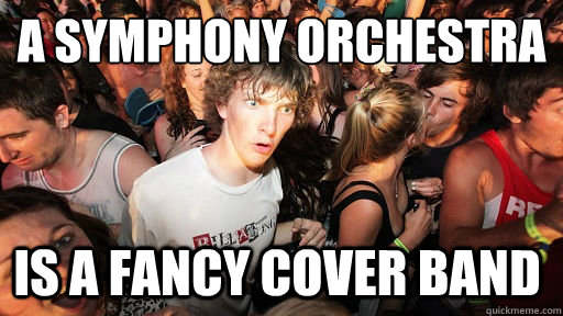 a symphony orchestra is a fancy cover band - a symphony orchestra is a fancy cover band  Sudden Clarity Clarence