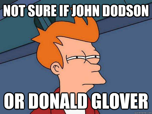 Not sure if John Dodson or donald glover - Not sure if John Dodson or donald glover  Futurama Fry