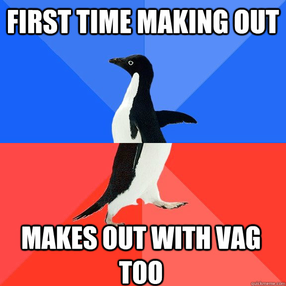 First time making out makes out with vag too  - First time making out makes out with vag too   Socially Awkward Awesome Penguin