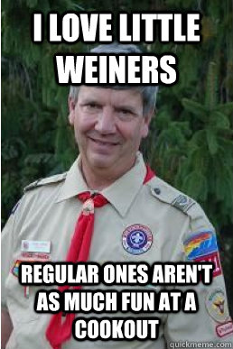 I love little weiners regular ones aren't as much fun at a cookout - I love little weiners regular ones aren't as much fun at a cookout  Harmless Scout Leader