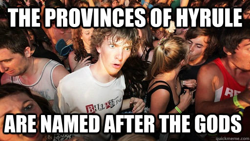 The Provinces of Hyrule are named after the gods - The Provinces of Hyrule are named after the gods  Sudden Clarity Clarence