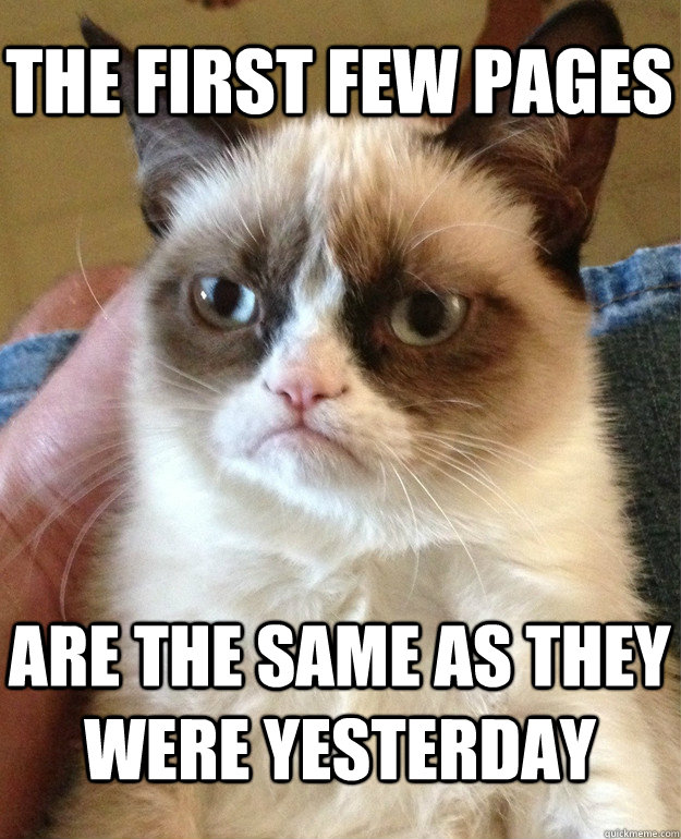 The first few pages  are the same as they were yesterday - The first few pages  are the same as they were yesterday  Grumpy Cat