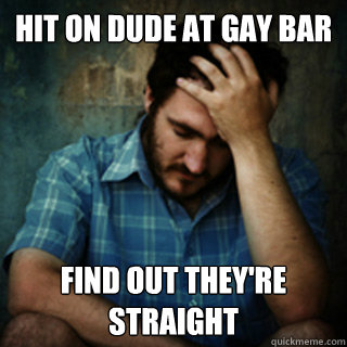 Hit on dude at gay bar Find out they're straight - Hit on dude at gay bar Find out they're straight  Misc