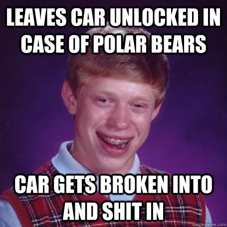 leaves car unlocked in case of polar bears car gets broken into and shit in