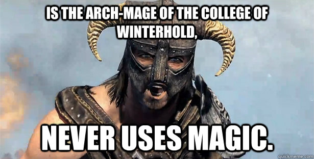 Is the arch-mage of the College of Winterhold, never uses magic.