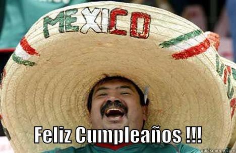 FELIZ CUMPLEAÑOS !!!         Merry mexican