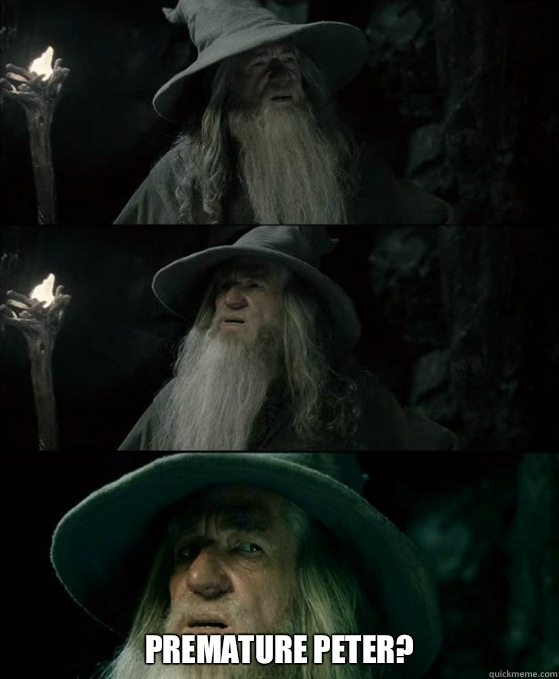 Premature Peter? -  Premature Peter?  Confused Gandalf